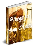 *NEW!* Vinegar For Your Health eBook - Use Vinegar To Improve Your Health!