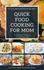 Thumbnail Quick Food Cooking For MOM: 51 Children Approved Recipes