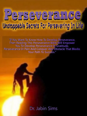 Pay for Perseverance: Unstoppable Secrets For Persevering In Life