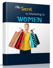 Thumbnail give you The Secret To Marketing To Woman