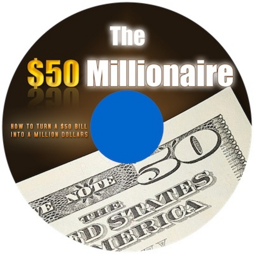 Pay for The $50 Millionaire - How to turn a $50 to a million dollars