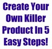 Thumbnail Create Your Own Killer Product In 5 Easy Steps!