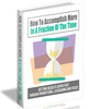 Thumbnail E book on How To Accomplish More In A Fraction Of The Time