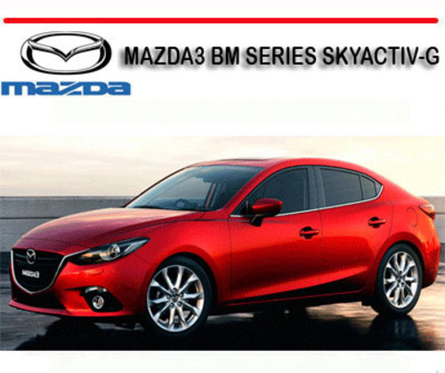 mazda 3 bm series mazda3 skyactiv g 2013 repair manual download rh tradebit com mazda 3 repair manual mazdaspeed 3 repair manual