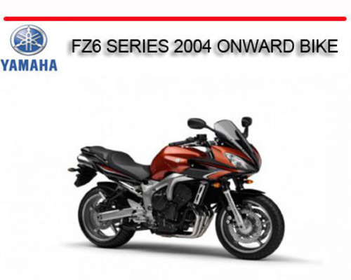 YAMAHA FZ6 SERIES 2004 ONWARD BIKE REPAIR SERVICE MANUAL ...