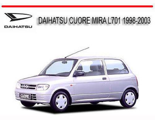DAIHATSU       CUORE    MIRA L701 19982003 WORKSHOP REPAIR MANUAL