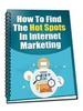 Thumbnail How To Find The Hot Spots In Internet Marketing! PLR Include