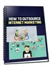 Thumbnail How To Outsource Internet Marketing! Including PLR