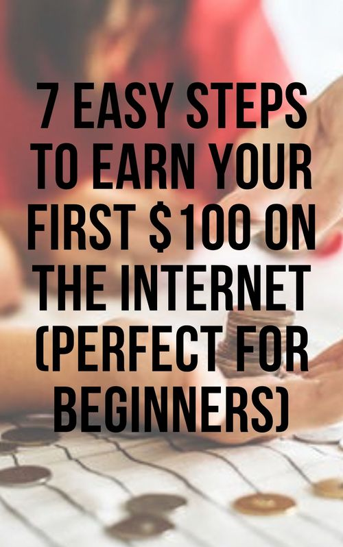 Pay for 7 Easy Steps To Earn Your First $100 On The Internet (Per