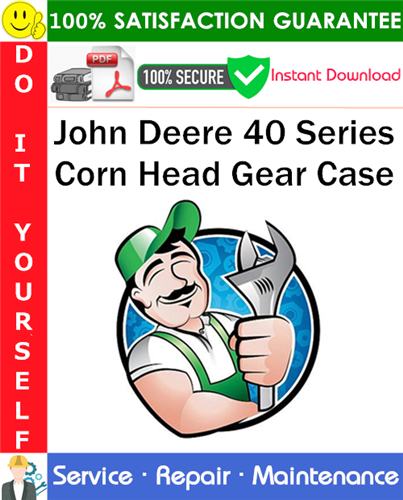 Thumbnail John Deere 40 Series Corn Head Gear Case Service Repair Manual PDF Download ◆