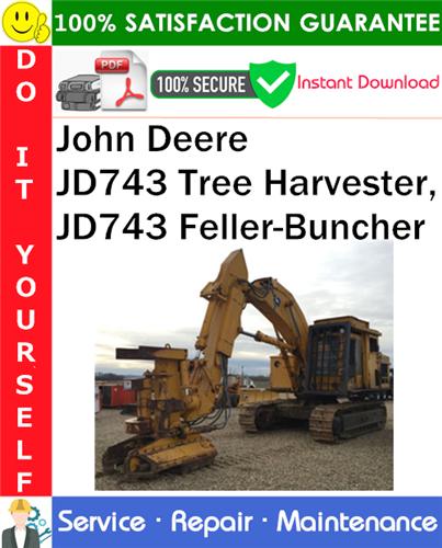 Thumbnail John Deere JD743 Tree Harvester, JD743 Feller-Buncher Service Repair Manual PDF Download ◆