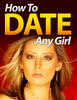 Thumbnail HowToDateAnyGirl - Quality PLR Download