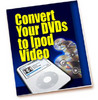Thumbnail Convert DVDs To IPod Video - New ebook with PLR