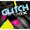 Thumbnail GLITCH VOX