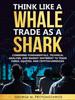 Thumbnail Think Like a Whale Trade as a Shark