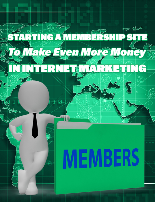 Pay for Starting A Membership Site To Make Even More Money In Intern
