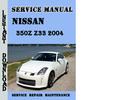 Thumbnail Nissan 350Z Z33 2004 Service Repair Manual Pdf Download