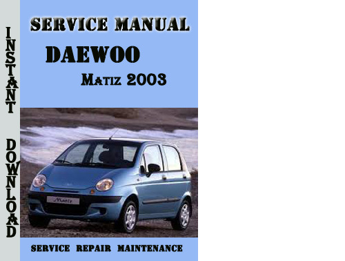 daewoo matiz manual daewoo matiz 2003 complete service repair manual ...