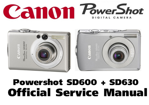 Pay for Canon PowerShot SD630 + SD600 Service Manual & Repair Guide