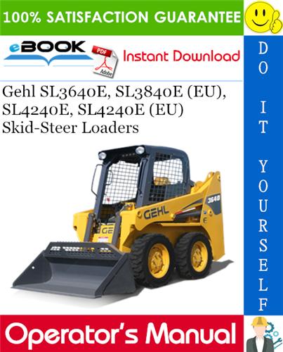 Thumbnail ☆☆ Best ☆☆ Gehl SL3640E, SL3840E (EU), SL4240E, SL4240E (EU) Skid-Steer Loaders Operators Manual