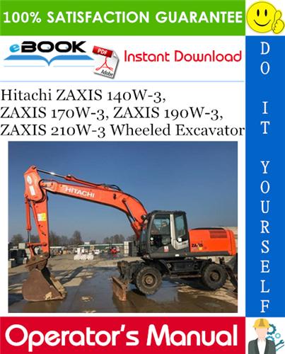 Thumbnail ☆☆ Best ☆☆ Hitachi ZAXIS 140W-3, ZAXIS 170W-3, ZAXIS 190W-3, ZAXIS 210W-3 Wheeled Excavator Operators Manual