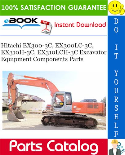 Thumbnail ☆☆ Best ☆☆ Hitachi EX300-3C, EX300LC-3C, EX310H-3C, EX310LCH-3C Excavator Equipment Components Parts Catalog Manual