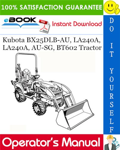 Thumbnail ☆☆ Best ☆☆ Kubota BX25DLB-AU, LA240A, LA240A, AU-SG, BT602 Tractor Operators Manual