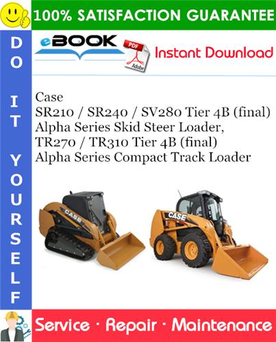 Thumbnail ☆☆ Best ☆☆ Case SR210 / SR240 / SV280 Tier 4B (final) Alpha Series Skid Steer Loader, TR270 / TR310 Tier 4B (final) Alpha Series Compact Track Loader Service Repair Manual