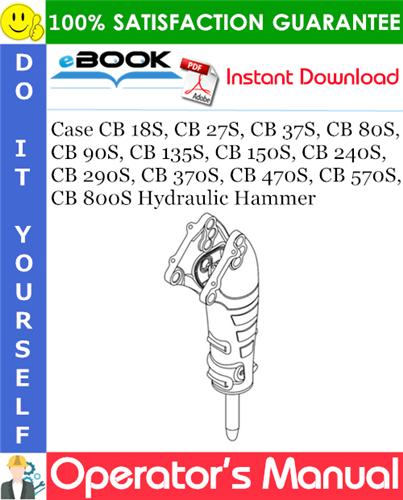 Thumbnail ☆☆ Best ☆☆ Case CB 18S, CB 27S, CB 37S, CB 80S, CB 90S, CB 135S, CB 150S, CB 240S, CB 290S, CB 370S, CB 470S, CB 570S, CB 800S Hydraulic Hammer Operators Manual