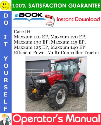 Thumbnail ☆☆ Best ☆☆ Case IH Maxxum 110 EP, Maxxum 120 EP, Maxxum 130 EP, Maxxum 115 EP, Maxxum 125 EP, Maxxum 140 EP Efficient Power Multi-Controller Tractor Operators Manual
