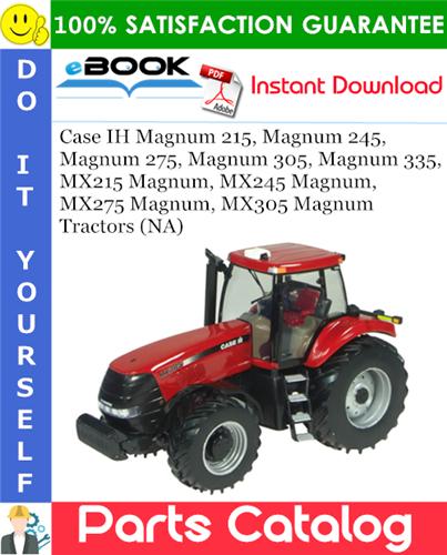 Thumbnail ☆☆ Best ☆☆ Case IH Magnum 215, Magnum 245, Magnum 275, Magnum 305, Magnum 335, MX215 Magnum, MX245 Magnum, MX275 Magnum, MX305 Magnum Tractors (NA) Parts Catalog Manual
