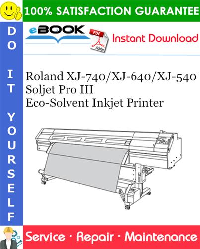 Thumbnail ☆☆ Best ☆☆ Roland XJ-740/XJ-640/XJ-540 Soljet Pro III Eco-Solvent Inkjet Printer Service Repair Manual
