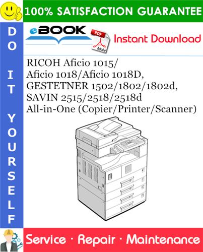 Thumbnail ☆☆ Best ☆☆ RICOH Aficio 1015/Aficio 1018/Aficio 1018D, GESTETNER 1502/1802/1802d, SAVIN 2515/2518/2518d All-in-One (Copier/Printer/Scanner) Service Repair Manual
