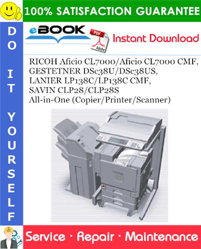Thumbnail ☆☆ Best ☆☆ RICOH Aficio CL7000/Aficio CL7000 CMF,  GESTETNER DSc38U/DSc38US, LANIER LP138C/LP138C CMF, SAVIN CLP28/CLP28S All-in-One (Copier/Printer/Scanner) Service Repair