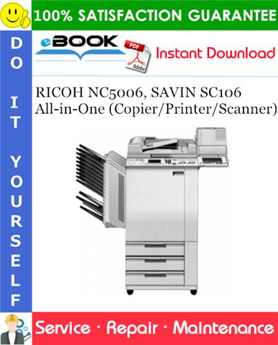 Thumbnail ☆☆ Best ☆☆ RICOH NC5006, SAVIN SC106 All-in-One (Copier/Printer/Scanner) Service Repair Manual + Parts Catalog