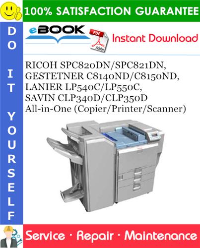 Thumbnail ☆☆ Best ☆☆ RICOH SPC820DN/SPC821DN, GESTETNER C8140ND/C8150ND, LANIER LP540C/LP550C, SAVIN CLP340D/CLP350D All-in-One (Copier/Printer/Scanner) Service Repair Manual + Parts