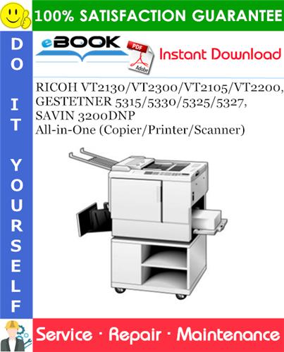 Thumbnail ☆☆ Best ☆☆ RICOH VT2130/VT2300/VT2105/VT2200, GESTETNER 5315/5330/5325/5327, SAVIN 3200DNP All-in-One (Copier/Printer/Scanner) Service Repair Manual