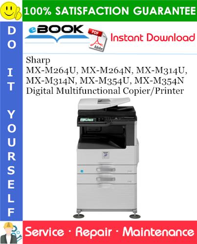 Thumbnail ☆☆ Best ☆☆ Sharp MX-M264U, MX-M264N, MX-M314U, MX-M314N, MX-M354U, MX-M354N Digital Multifunctional Copier/Printer Service Repair Manual