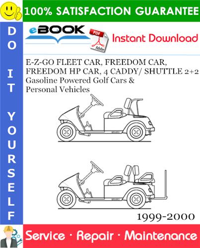 Thumbnail ☆☆ Best ☆☆ E-Z-GO FLEET CAR, FREEDOM CAR, FREEDOM HP CAR, 4 CADDY/ SHUTTLE 2+2 Gasoline Powered Golf Cars & Personal Vehicles Service Repair Manual 1999-2000 Download