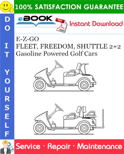 Thumbnail ☆☆ Best ☆☆ E-Z-GO FLEET, FREEDOM, SHUTTLE 2+2 Gasoline Powered Golf Cars Service Repair Manual - Model Year 2007