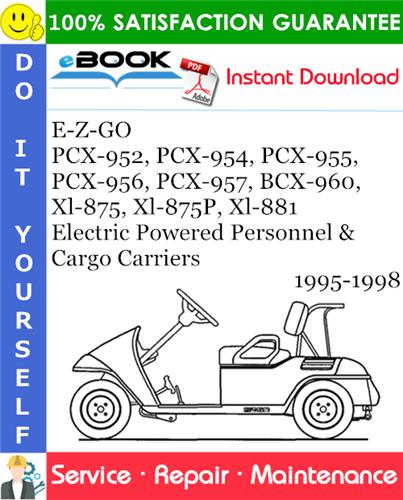 Thumbnail ☆☆ Best ☆☆ E-Z-GO PCX-952, PCX-954, PCX-955, PCX-956, PCX-957, BCX-960, Xl-875, Xl-875P, Xl-881 Electric Powered Personnel & Cargo Carriers Service Repair Manual 1995-1998