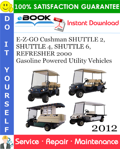 Thumbnail ☆☆ Best ☆☆ E-Z-GO Cushman SHUTTLE 2, SHUTTLE 4, SHUTTLE 6, REFRESHER 2000 Gasoline Powered Utility Vehicles Service Repair Manual - Starting Model Year 2012
