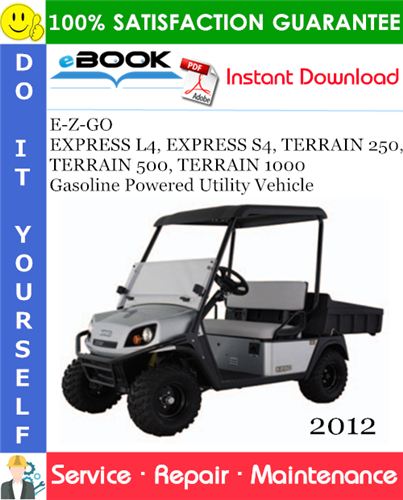 Thumbnail ☆☆ Best ☆☆ E-Z-GO EXPRESS L4, EXPRESS S4, TERRAIN 250, TERRAIN 500, TERRAIN 1000 Gasoline Powered Utility Vehicle Service Repair Manual - Starting Model Year 2012