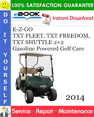 Thumbnail ☆☆ Best ☆☆ E-Z-GO TXT FLEET, TXT FREEDOM, TXT SHUTTLE 2+2 Gasoline Powered Golf Cars Service Repair Manual - Starting Model Year 2014