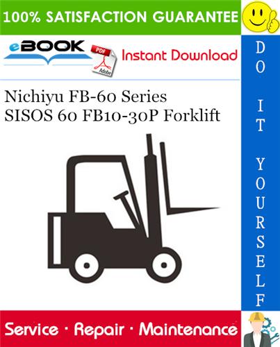 Thumbnail ☆☆ Best ☆☆ Nichiyu FB-60 Series SISOS 60 FB10-30P Forklift Service Repair Manual