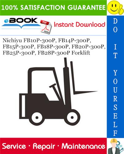 Thumbnail ☆☆ Best ☆☆ Nichiyu FB10P-300P, FB14P-300P, FB15P-300P, FB18P-300P, FB20P-300P, FB25P-300P, FB28P-300P Forklift Service Repair Manual