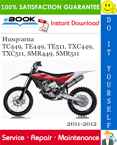 Thumbnail ☆☆ Best ☆☆ Husqvarna TC449, TE449, TE511, TXC449, TXC511, SMR449, SMR511 Motorcycle Service Repair Manual 2011-2012 Download