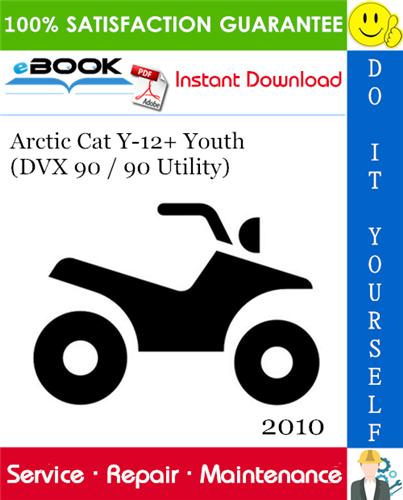 Thumbnail ☆☆ Best ☆☆ 2010 Arctic Cat Y-12+ Youth (DVX 90 / 90 Utility) ATV Service Repair Manual