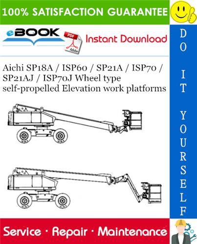 Thumbnail ☆☆ Best ☆☆ Aichi SP18A / ISP60 / SP21A / ISP70 / SP21AJ / ISP70J Wheel type self-propelled Elevation work platforms Service Repair Manual