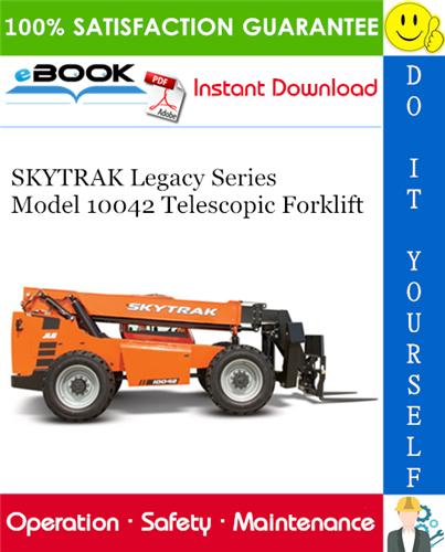 Thumbnail ☆☆ Best ☆☆ SKYTRAK Legacy Series Model 10042 Telescopic Forklift Owners/Operators/Safety/Maintenance Manual (S/N 19031 thru 19971 and S/N 0160002407 thru 0160029583)